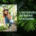 l'interview de marie cochard