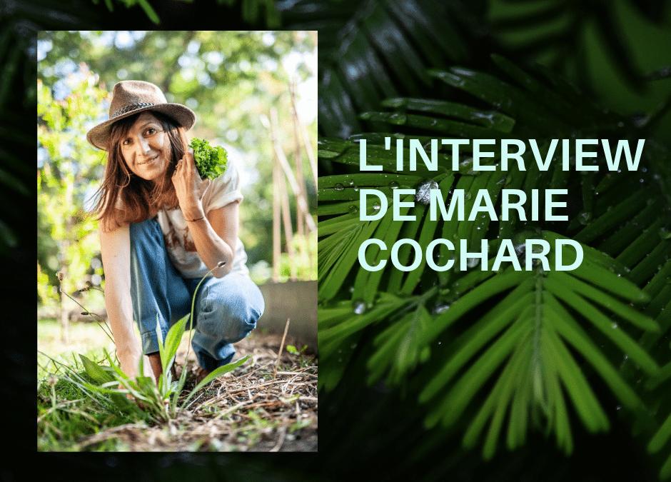 INTERVIEW DE MARIE COCHARD (juillet 2019)