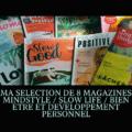 MA SELECTION DE 8 MAGAZINES MINDSTYLE _ SLOW LIFE _ BIEN ETRE ET DEVELOPPEMENT PERSONNEL