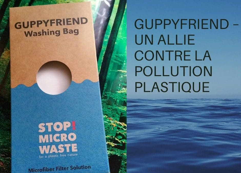 GUPPYFRIEND – UN ALLIE CONTRE LA POLLUTION PLASTIQUE