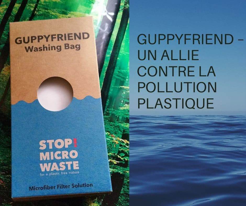 GUPPYFRIEND – UN ALLIE CONTRE LA POLLUTION PLASTIQUE
