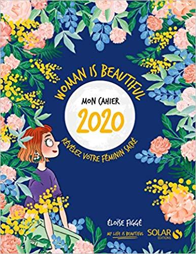 """Mon cahier 2020  """" Woman is beautiful """" sur le féminin sacré"""